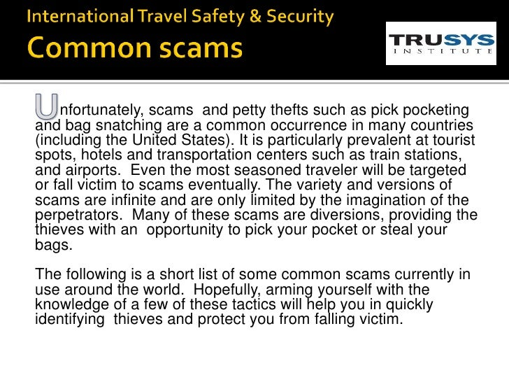 nfortunately, scams and petty thefts such as pick pocketingand bag snatching are a common occurrence in many countries(inc...