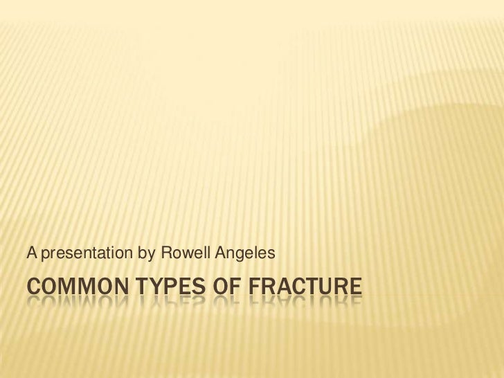 Common Types of Fracture<br />A presentation by Rowell Angeles<br />