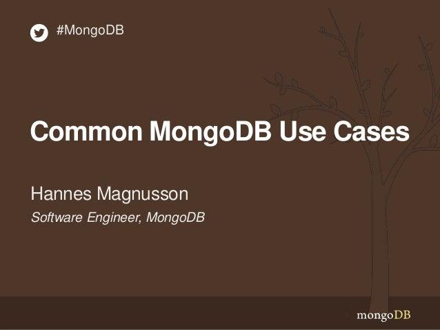 Software Engineer, MongoDB Hannes Magnusson #MongoDB Common MongoDB Use Cases