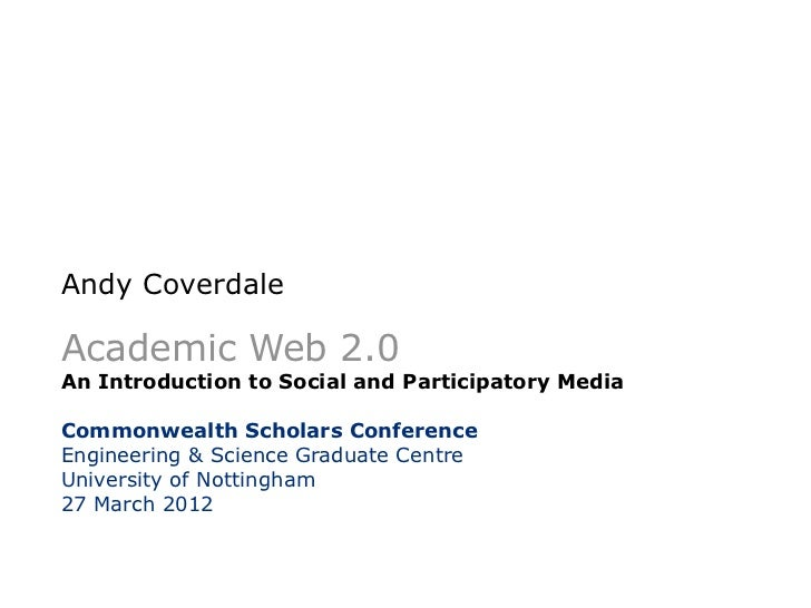 Andy CoverdaleAcademic Web 2.0An Introduction to Social and Participatory MediaCommonwealth Scholars ConferenceEngineering...