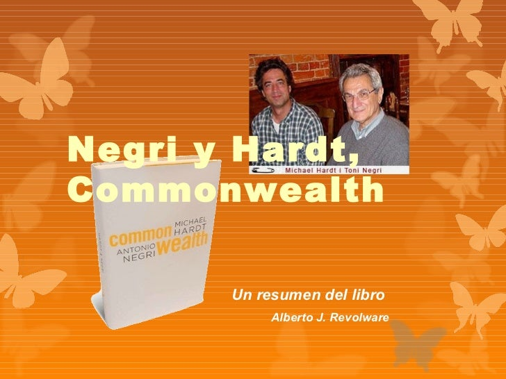 Negri y Hardt,Commonwealth       Un resumen del libro            Alberto J. Revolware