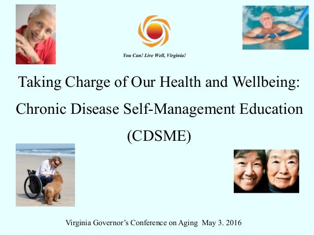 Taking Charge of Our Health and Wellbeing: Chronic Disease Self-Management Education (CDSME) Virginia Governor's Conferenc...