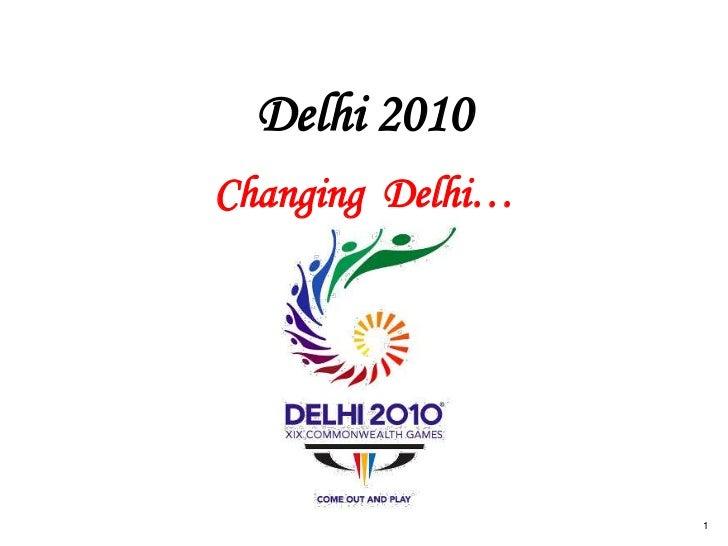 Delhi 2010Changing Delhi…                  1