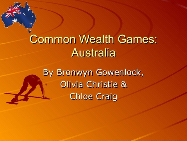 Common Wealth Games:Common Wealth Games: AustraliaAustralia By Bronwyn Gowenlock,By Bronwyn Gowenlock, Olivia Christie &Ol...