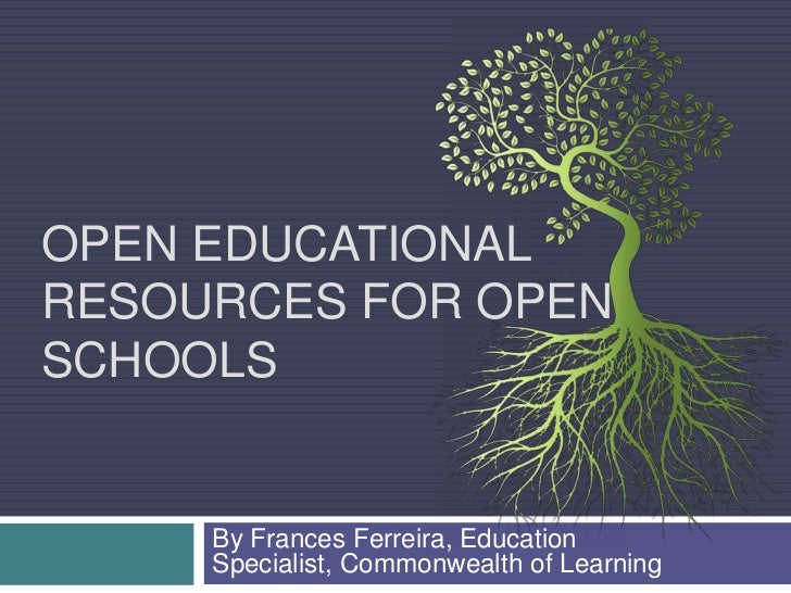 Open Educational Resources for Open Schools<br />By Frances Ferreira, Education Specialist, Commonwealth of Learning<br />
