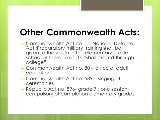 Other Commonwealth Acts:  Commonwealth Act no. 1 – National Defense Act ;Preparatory military training shall be given to ...