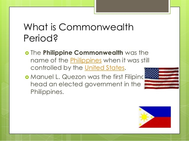 What is Commonwealth Period?  The Philippine Commonwealth was the name of the Philippines when it was still controlled by...