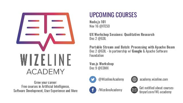 UPCOMING COURSES Node.js 101 Nov 16 @ITESO UX Workshop Sessions: Qualitative Research Dec 2 @GDL Portable Stream and Batch...