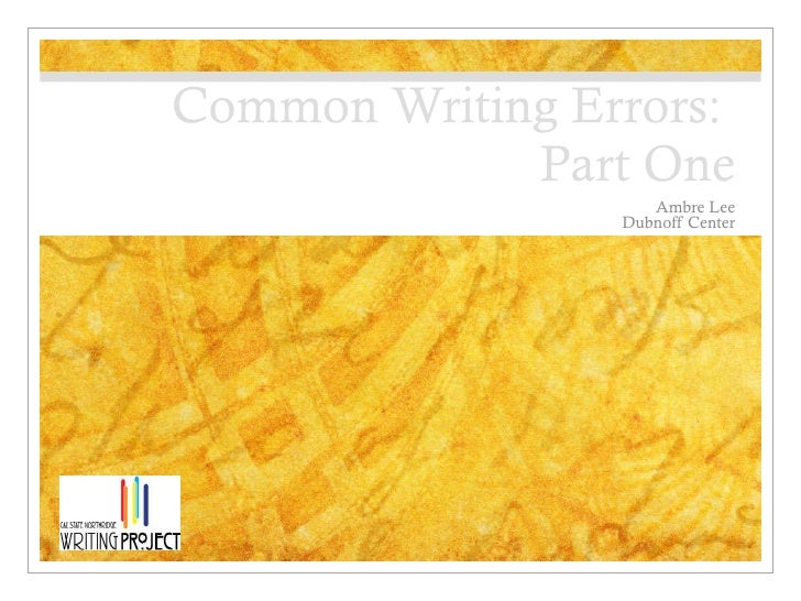 Common Writing Errors:  Part One Ambre Lee Dubnoff Center