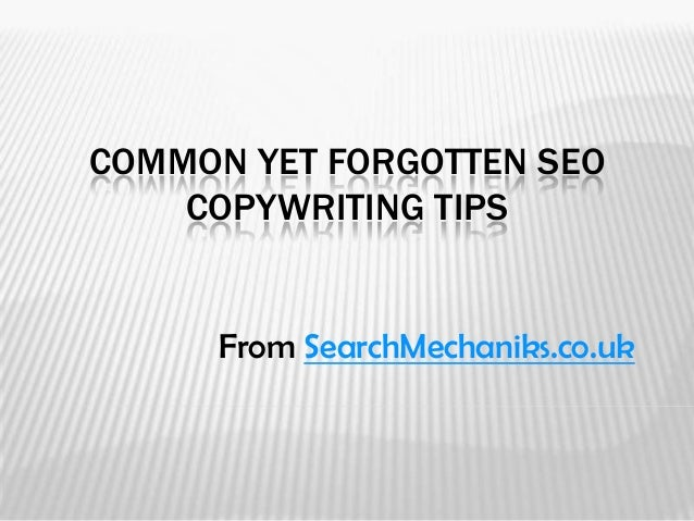 COMMON YET FORGOTTEN SEO    COPYWRITING TIPS      From SearchMechaniks.co.uk