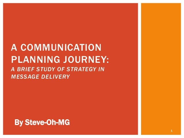 A COMMUNICATION PLANNING JOURNEY: A BRIEF STUDY OF STRATEGY IN MESSAGE DELIVERY  By Steve-Oh-MG 1