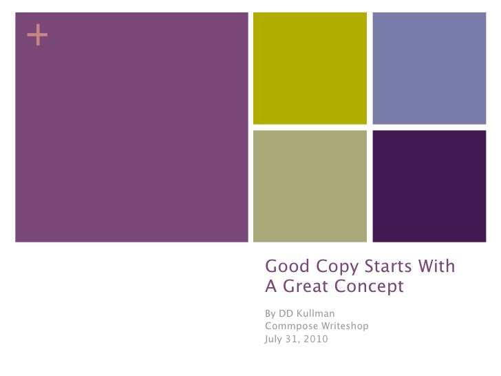 +         Good Copy Starts With     A Great Concept     By DD Kullman     Commpose Writeshop     July 31, 2010