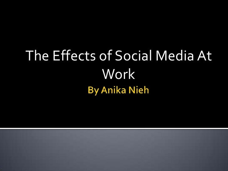 By AnikaNieh<br />The Effects of Social Media At Work<br />