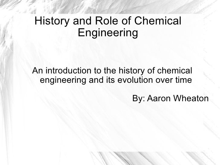 History and Role of Chemical Engineering An introduction to the history of chemical engineering and its evolution over tim...
