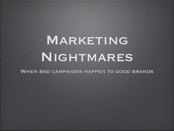 Marketing      NightmaresWhen bad campaigns happen to good brands