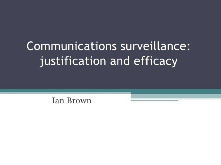 Communications surveillance: justification and efficacy Ian Brown