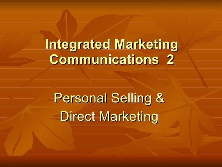 Integrated Marketing Communications  2 Personal Selling &  Direct Marketing