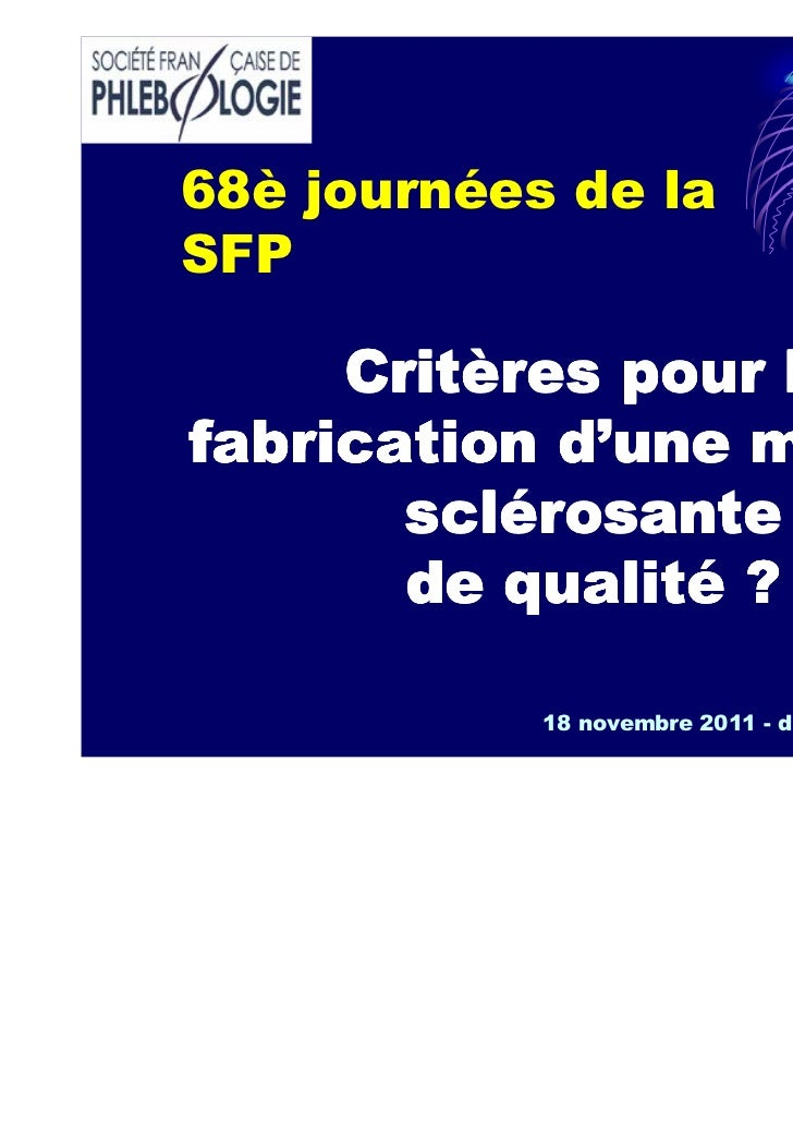 68è journées de laSFP     Critères pour la     Critèfabrication d'une mousse       sclé       sclérosante       de qualité...
