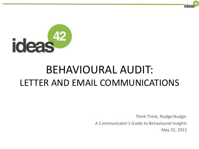 BEHAVIOURAL AUDIT: LETTER AND EMAIL COMMUNICATIONS Think Think, Nudge Nudge: A Communicator's Guide to Behavioural Insight...
