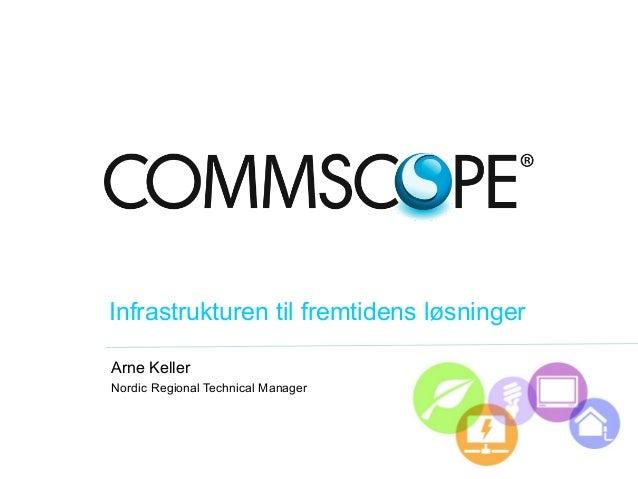 Infrastrukturen til fremtidens løsninger Arne Keller Nordic Regional Technical Manager