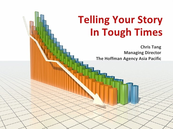 Telling Your Story In Tough Times Chris Tang Managing Director The Hoffman Agency Asia Pacific