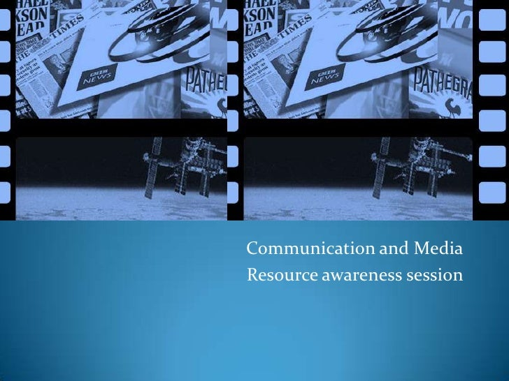 Communication and Media<br />Resource awareness session<br />