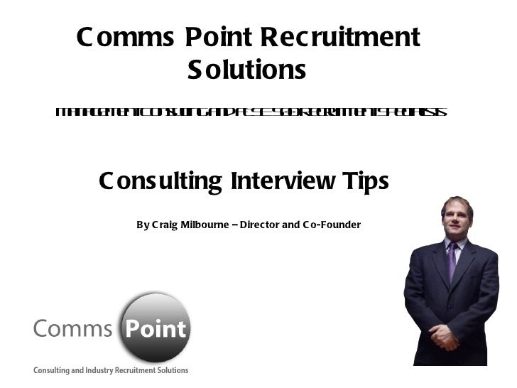 Comms Point Recruitment Solutions Management Consulting and FTSE 500 Recruitment Specialists Consulting Interview Tips  By...