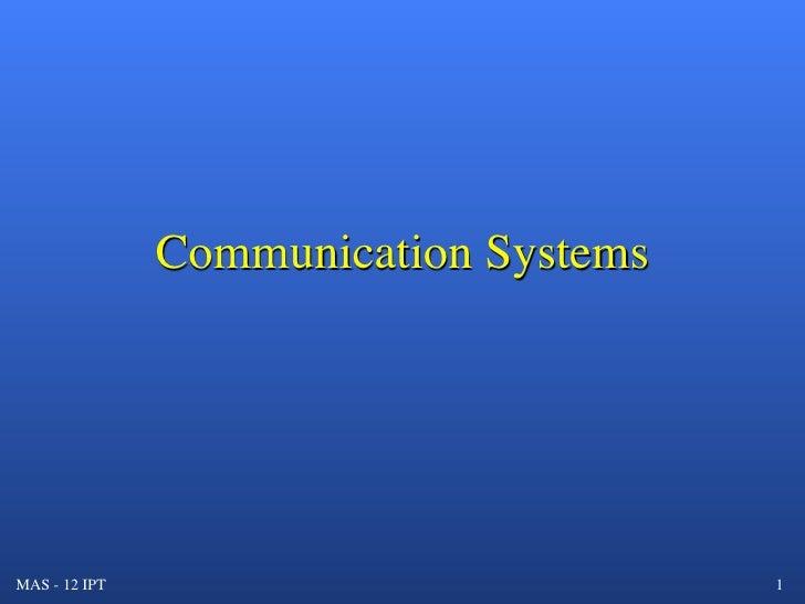 Communication Systems     MAS - 12 IPT                           1