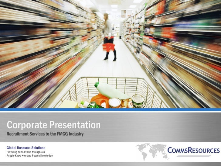 Corporate PresentationRecruitment Services to the FMCG IndustryGlobal Resource SolutionsProviding added value through ourP...