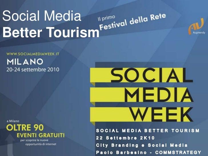 Social Media<br />Better Tourism<br />SOCIAL MEDIA BETTER TOURISM<br />22 Settembre 2K10<br />City Branding e Social Media...