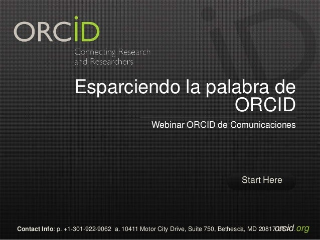 Start Here orcid.orgContact Info: p. +1-301-922-9062 a. 10411 Motor City Drive, Suite 750, Bethesda, MD 20817 USA Esparcie...