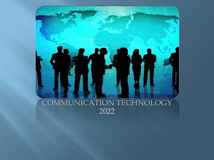 COMMUNICATION TECHNOLOGY          2022