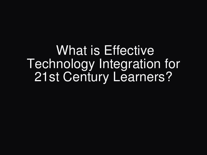 What is Effective Technology Integration for 21st Century Learners?