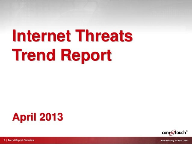 1   Trend Report Overview Real Security. In Real Time.Internet ThreatsTrend ReportApril 2013