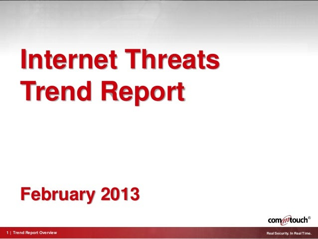 Internet Threats      Trend Report      February 20131 | Trend Report Overview   Real Security. In Real Time.