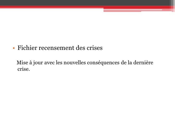 Fichier recensement des crises<br />Mise à jour avec les nouvelles conséquences de la dernière crise.<br />