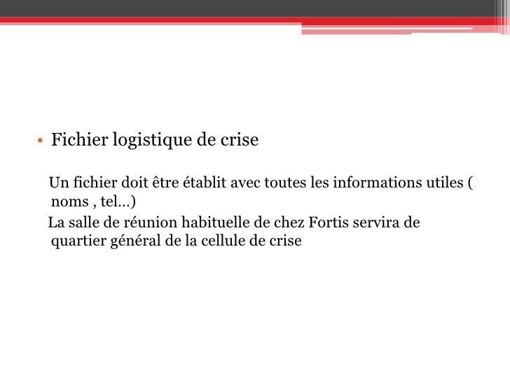 Fichier logistique de crise<br />Un fichier doit être établit avec toutes les informations utiles ( noms , tel…) <br />La ...