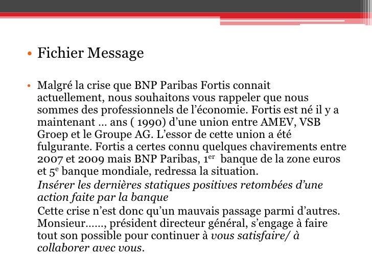 Fichier Message<br />Malgré la crise que BNP Paribas Fortis connait actuellement, nous souhaitons vous rappeler que nous s...
