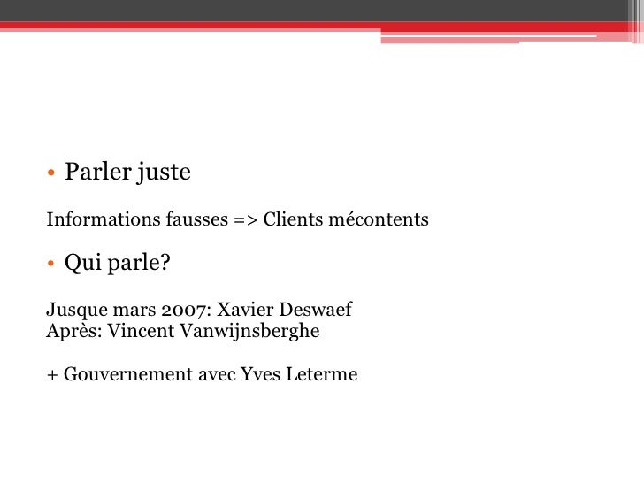 Parler juste<br />Informations fausses => Clients mécontents<br />Qui parle?<br />Jusque mars 2007: Xavier Deswaef<br />Ap...