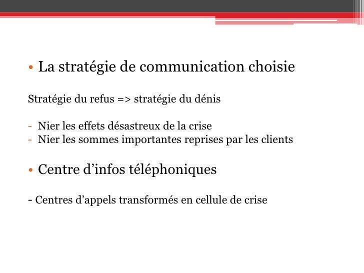 La stratégie de communication choisie<br />Stratégie du refus => stratégie du dénis<br /><ul><li>Nier les effets désastreu...