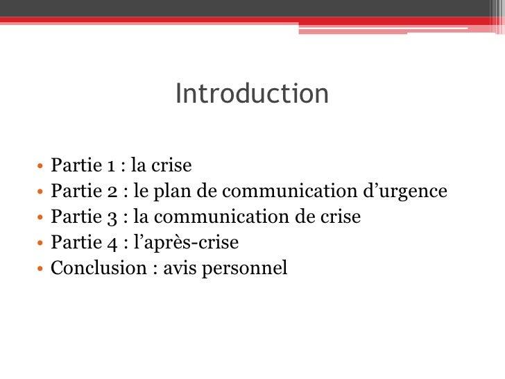 Introduction<br />Partie 1: la crise<br />Partie 2: le plan de communication d'urgence<br />Partie 3: la communication ...