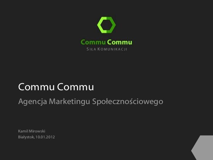 Commu CommuAgencja Marketingu SpołecznościowegoKamil MirowskiBiałystok, 10.01.2012