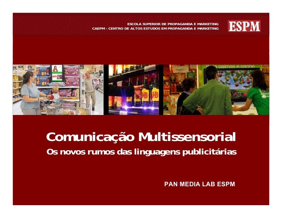 Comunicação Multissensorial:                     ESCOLA SUPERIOR DE PROPAGANDA E MARKETING Os novos rumos das linguagens p...