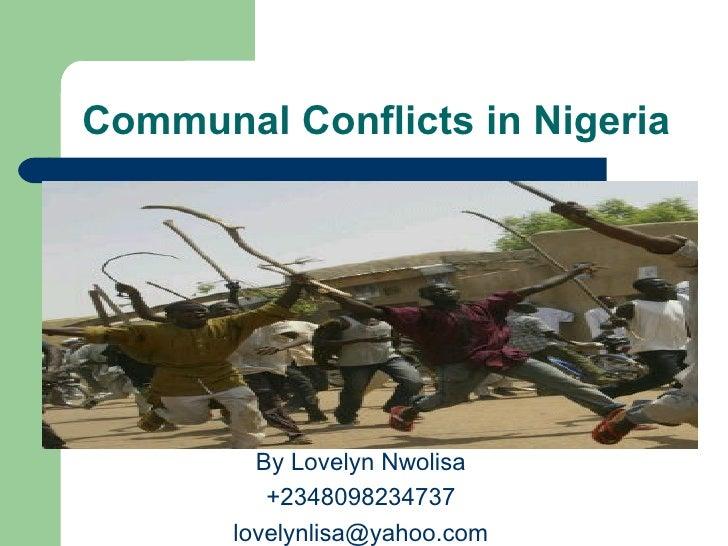 Communal Conflicts in Nigeria         By Lovelyn Nwolisa          +2348098234737       lovelynlisa@yahoo.com