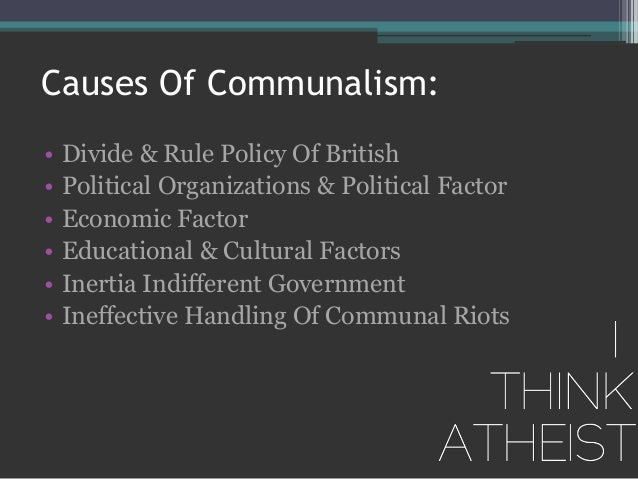 the rise of communalism in india Communalism could be defined as a consciously shared religious heritage, which becomes the dominant form of identity for a given segment of society (jones 1968) it.