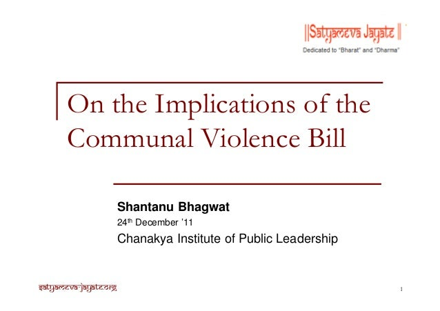 On the Implications of the Communal Violence Bill Shantanu Bhagwat 24th December '11  Chanakya Institute of Public Leaders...