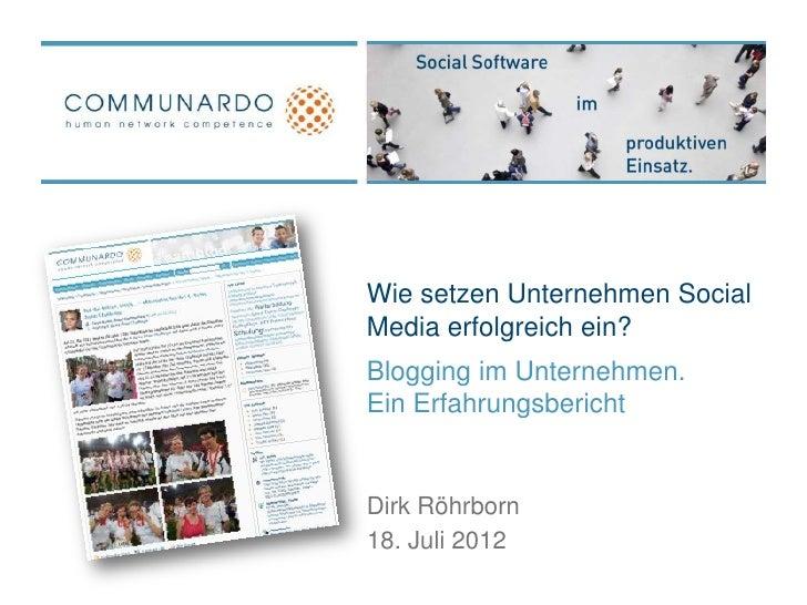 Wie setzen Unternehmen SocialMedia erfolgreich ein?Blogging im Unternehmen.Ein ErfahrungsberichtDirk Röhrborn18. Juli 2012