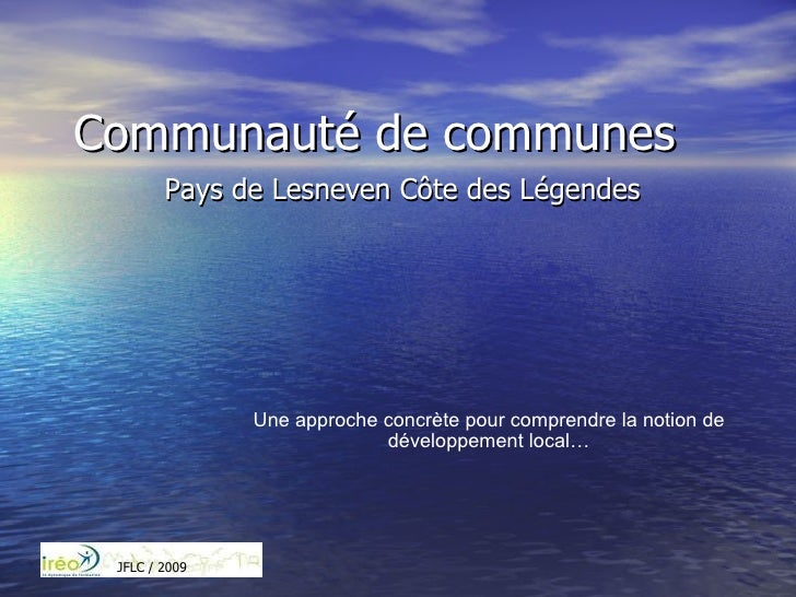 Communauté de communes Pays de Lesneven Côte des Légendes Une approche concrète pour comprendre la notion de développement...