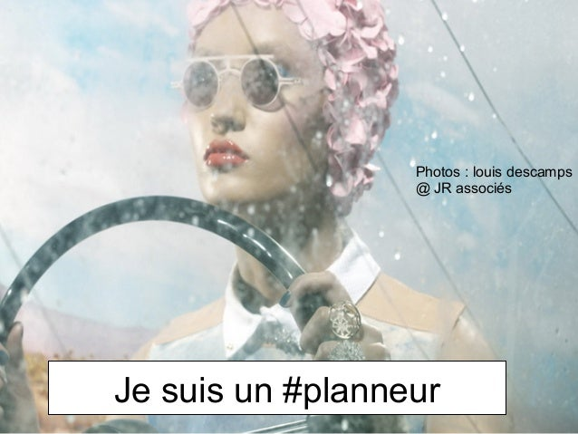 Je suis un #planneur Photos : louis descamps @ JR associés