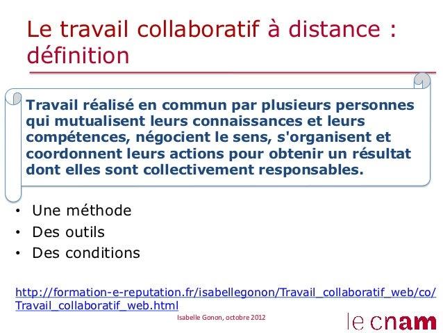 Le travail collaboratif à distance : définitiontravail réalisé en commun par plusieurs personnes qui  Travail réalisé en c...